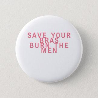 Feminism Save your Bras Burn the Men Funny 6 Cm Round Badge