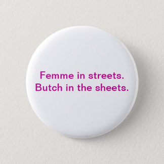 Femme in the streets. Butch in the sheets. 6 Cm Round Badge
