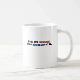Fertilize Your Neighbor Coffee Mug