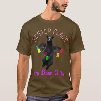Fester Claus says Bear Gifts T-Shirt