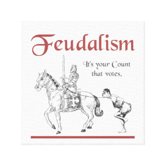 Feudalism - It's your Count that votes Canvas Print