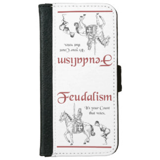 Feudalism - It's your Count that votes iPhone 6 Wallet Case