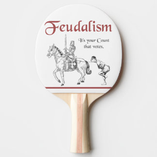 Feudalism - It's your Count that votes Ping Pong Paddle