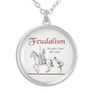 Feudalism - It's your Count that votes Silver Plated Necklace