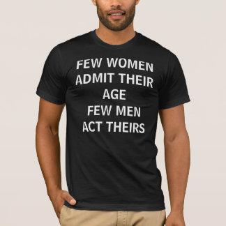 FEW WOMEN ADMIT THEIR AGEFEW MEN ACT THEIRS T-Shirt