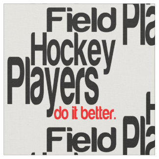 Field Hockey Players Do It Better Fabric