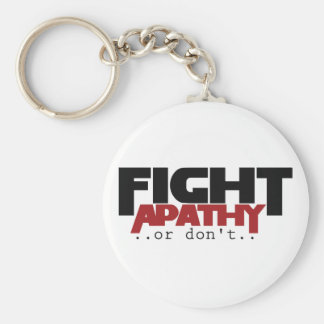 Fight Apathy or don't humor Key Ring