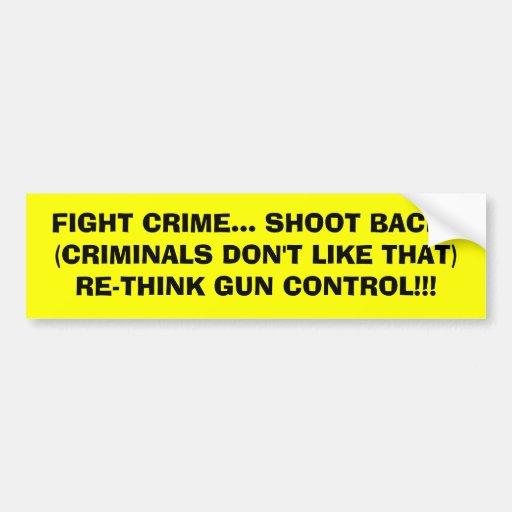 FIGHT CRIME... SHOOT BACK!!(CRIMINALS DON'T LIK... BUMPER STICKER
