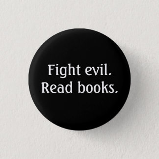 Fight evil. Read books. Button