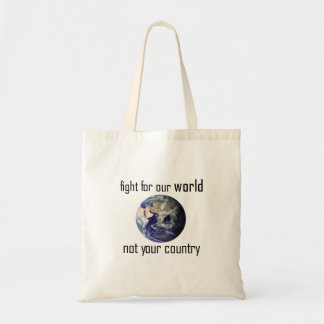 Fight for our world, not your country bag