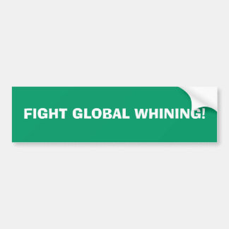 FIGHT GLOBAL WHINING! BUMPER STICKER