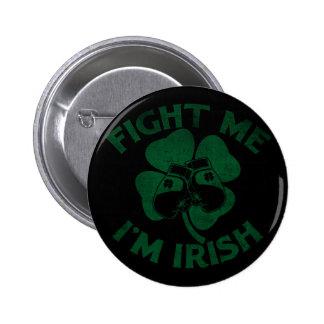 Fight Me I m Irish Buttons
