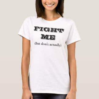 FIGHT ME T-Shirt