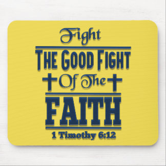 Fight The Good Fight Of The Faith Mousepad