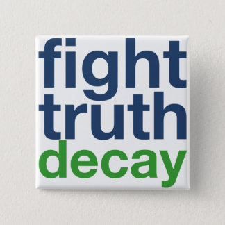 Fight Truth Decay 15 Cm Square Badge