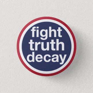 Fight Truth Decay 3 Cm Round Badge