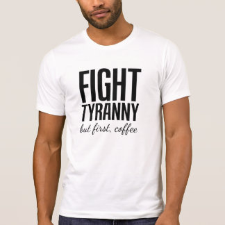 Fight Tyranny But First Coffee Funny Activist T-Shirt