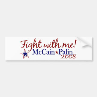 Fight with me! (McCain Palin 2008) Bumper Sticker