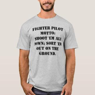 Fighter Pilot  motto: Shoot 'em all down; Sort ... T-Shirt