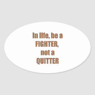 FIGHTER Quitter Quote Wisdom TEMPLATE holidays Oval Stickers