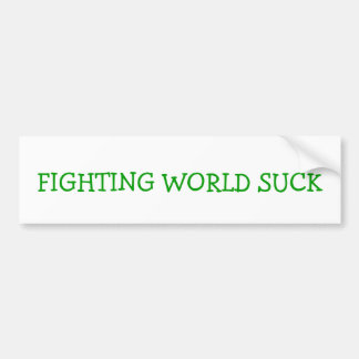 FIGHTING WORLD SUCK BUMPER STICKER