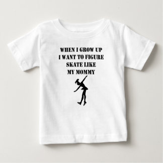 Figure Skate Like My Mommy Baby T-Shirt
