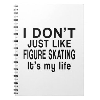 FIGURE SKATING IS MY LIFE NOTEBOOK