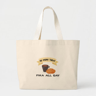 fika all day, no work today large tote bag