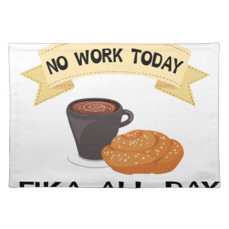 fika all day, no work today placemat