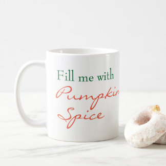 Fill me with Pumpkin Spice Coffee Mug