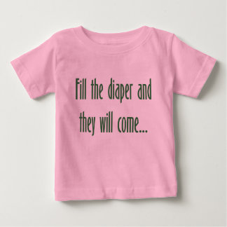 Fill the Diaper and They will Come... Baby T-Shirt