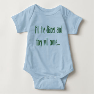 Fill the Diaper and They will Come... Shirts