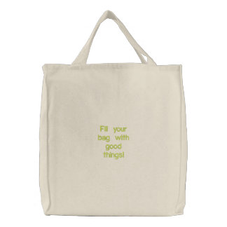 Fill your bag with good things embroidered tote bags