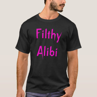 Filthy Alibi T-Shirt