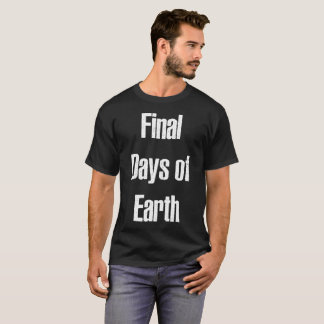 Final Days of Earth Planet T Shirt