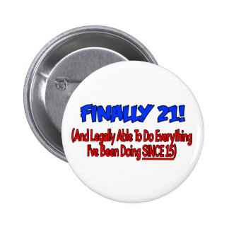 Finally 21! 6 cm round badge