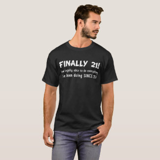 Finally 21 Legally Do Things been Doing Since 15 T T-Shirt