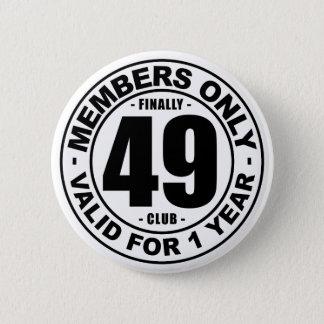 Finally 49 club 6 cm round badge
