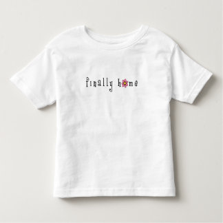 finally-home-on-white toddler T-Shirt