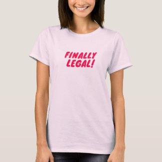 Finally Legal! T-Shirt