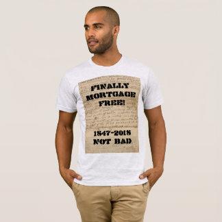 Finally Mortgage Free! 1847-2018 Not Bad! T-Shirt