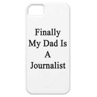 Finally My Dad Is A Journalist iPhone 5 Covers