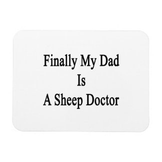 Finally My Dad Is A Sheep Doctor Rectangular Magnet