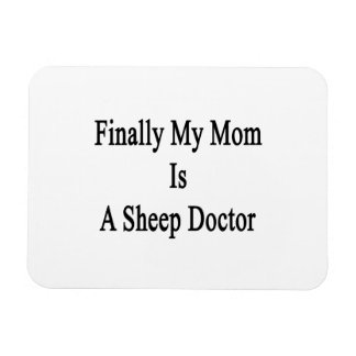 Finally My Mom Is A Sheep Doctor Rectangle Magnets