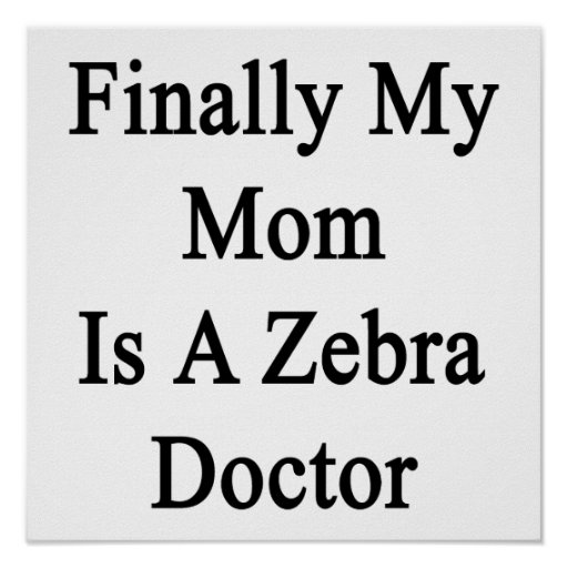 Finally My Mom Is A Zebra Doctor Poster
