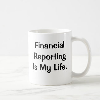 Financial Reporting Is My Life - Stop by... Basic White Mug
