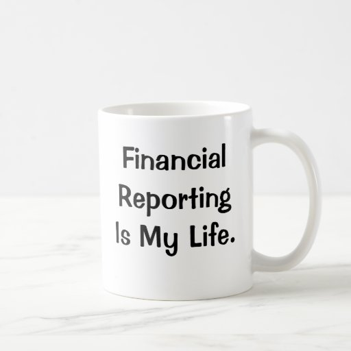 Financial Reporting Is My Life - Stop by... Mug