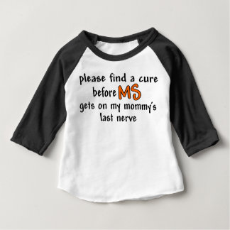 Find A Cure Before MS Gets On Mommy's Last Nerve Baby T-Shirt