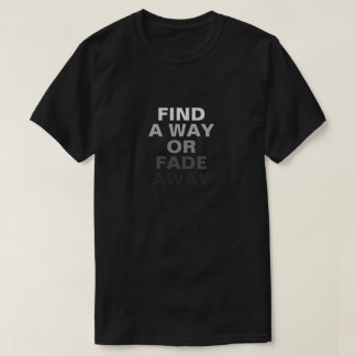 FIND AWAY OR FADE AWAY T-Shirt