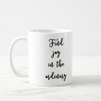 Find joy in the ordinary Mug
